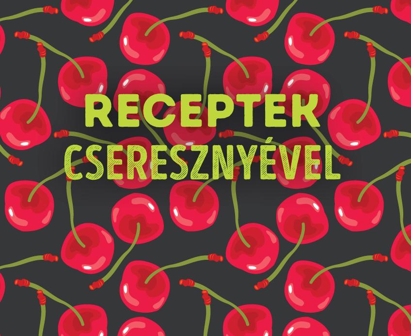 Receptek cseresznyével